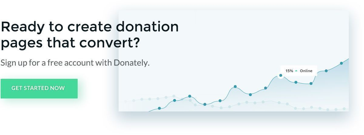 Sign up for your free account on Donately's website, so you can start maximizing your online fundraising.