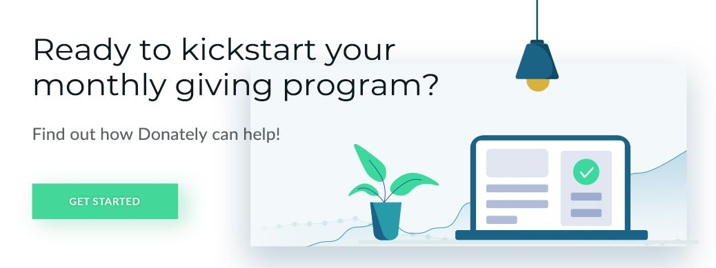 See how Donately's conversion-optimized donation forms can help you get your monthly giving program up and running.