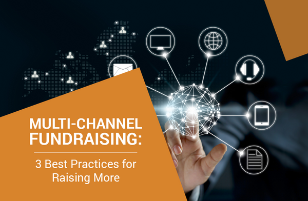 Multi-Channel Fundraising: 3 Best Practices for Raising More